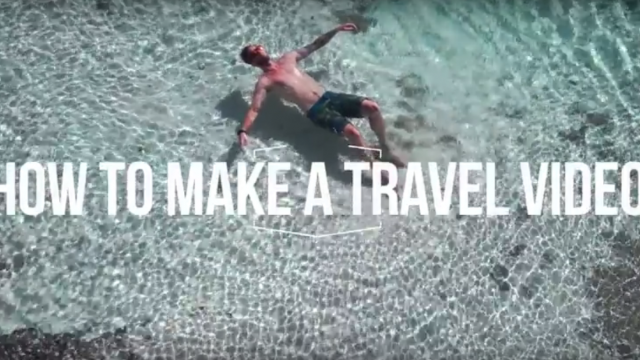 How to make a travel video – 10 tips you need to know